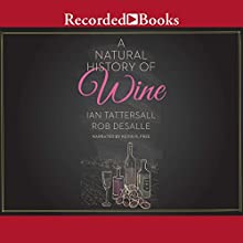 A Natural History of Wine   Livre audio Auteur(s) : Ian Tattersall, Rob DeSalle Narrateur(s) : Kevin R. Free
