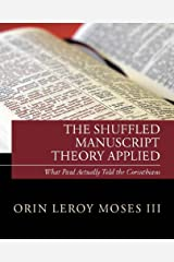The Shuffled Manuscript Theory Applied: What Paul Actually Told The Corinthians Kindle Edition