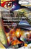 Heute Science Fiction, morgen Realität?: An den Grenzen des Wissens und darüber hinaus (Erlebnis Wissenschaft)