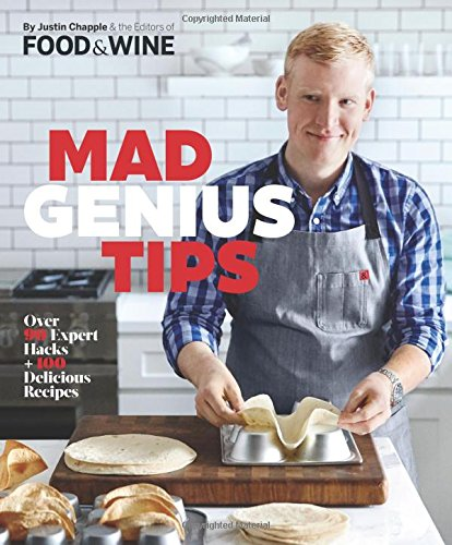 Mad Genius Tips: Over 90 Expert Hacks and 100 Delicious - And Wine Food
