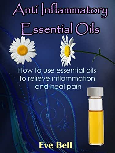 Anti Inflammatory Essential Oils: Ridding Inflammation with Aromatherapy. How to use essential oils to relieve inflammation and heal pain