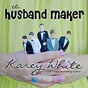 The Husband Maker: The Husband Maker, Book 1 | Karey White