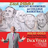 Dick Vitale s Mount Rushmores of College Basketball: Solid Gold Prime Time Performers from My Four Decades at ESPN