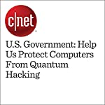 U.S. Government: Help Us Protect Computers From Quantum Hacking | Stephen Shankland