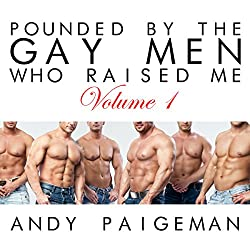 Pounded by the Gay Men Who Raised Me: Volume 1