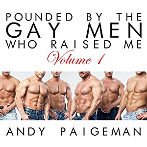 Pounded by the Gay Men Who Raised Me: Volume 1 Audiobook