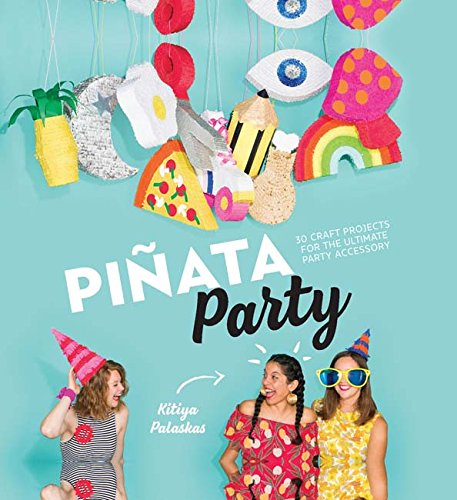 Piñata Party: 30 Craft Projects for the Ultimate Party Accessory
