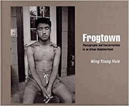 Book Frogtown: Photographs And Conversations In An Urban Neighborhood by Wing Young Huie (1996-09-15)
