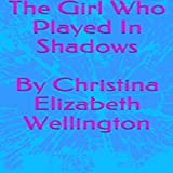 img - for The Girl Who Played in Shadows book / textbook / text book