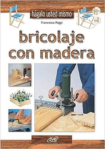 Bricolaje con madera (Spanish Edition): Francesco Poggi ...