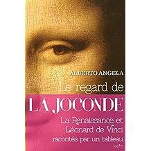 Le regard de la Joconde: La Renaissance et Léonard de Vinci racontés par un tableau (French Edition)