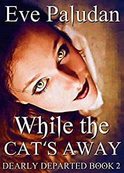 While the Cat's Away: A Young Adult / New Adult Paranormal Ghost Novella (Dearly Departed Book 2) by [Paludan, Eve]