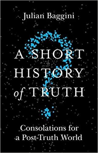 Image result for A Short History of the Truth: Consolation for the Post-Truth World by Julian Baggini