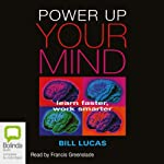 Power Up Your Mind: Learn Faster, Work Smarter | Bill Lucas