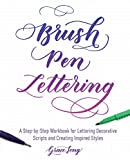 Brush Pen Lettering: A Step-by-Step Workbook for