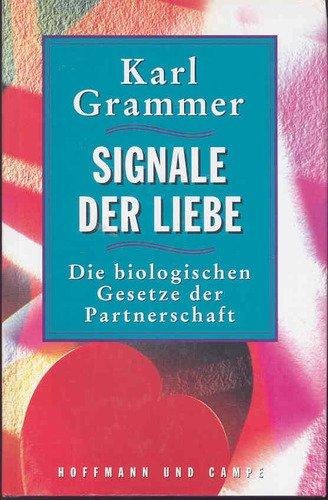Signale der Liebe: Die biologischen Gesetze der Partnerschaft (German Edition)