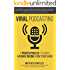 Viral Podcasting: A Proven Process to Earn a 6 Figure Income from Your Show