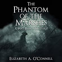 The Phantom of the Marshes: Hal Bishop Mysteries, Book 3 Audiobook by Elizabeth O'Connell Narrated by Richard Nicholls