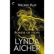 Bonds of Hope: Wicked Play, Book 4 | Lynda Aicher