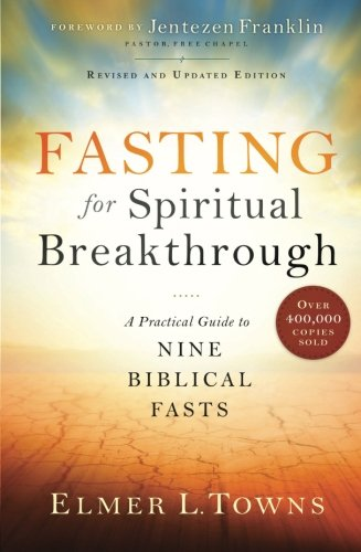 Fasting for Spiritual Breakthrough: A Practical Guide to Nine Biblical Fasts (Bible Answers For Almost All Your Questions)
