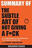 #1: SUMMARY Of The Subtle Art of Not Giving a F*ck: A Counterintuitive Approach to Living a Good Life by Mark Manson