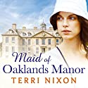 Maid of Oaklands Manor Audiobook by Terri Nixon Narrated by Penelope Freeman