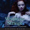 Wondrous Strange Audiobook by Lesley Livingston Narrated by Lesley Livingston