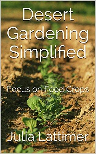 Desert Gardening Simplified: Focus On Food Crops By [Lattimer, Julia]
