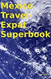 Mexico Travel-Expat Superbook