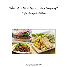 Meat Substitutes - Tofu Tempeh Seitan (Topics In Health Book 12)