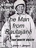 SIMO HÄYHÄ: The Man from Rautajärvi aka The White Death (Best Snipers Series Book 3)