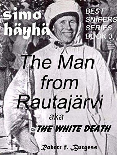 (SIMO HÄYHÄ: The Man from Rautajärvi aka The White Death (Best Snipers Series Book 3))