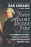 Books : John Adams Under Fire: The Founding Father's Fight for Justice in the Boston Massacre Murder Trial