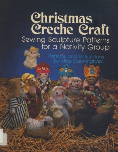 Christmas Creche Craft: Sewing Sculpture Patterns for a Nativity Group ()
