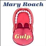 Gulp: Adventures on the Alimentary Canal | Mary Roach