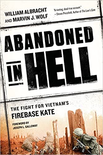 Ed Department Set To Abandon Idea Site >> Abandoned In Hell The Fight For Vietnam S Firebase Kate William