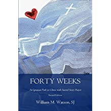Forty Weeks: An Ignatian Path to Christ with Sacred Story Prayer (Contemporary Art Second Edition)