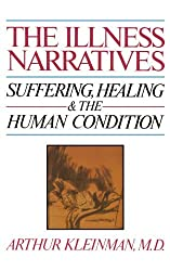 Illness Narratives: Suffering, Healing and the Human Condition by Arthur Kleinman (1989-10-02)