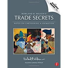 Rowland B. Wilson's Trade Secrets: Notes on Cartooning and Animation