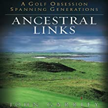 Ancestral Links: A Golf Obsession Spanning Generations Audiobook by John Garrity Narrated by Kyle Munley