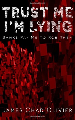 Read Online Trust Me I'm Lying: Banks Pay Me to Rob Them ebook
