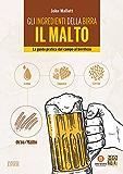 Gli ingredienti della birra: il malto: La guida pratica dal campo al birrificio