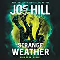 Strange Weather: Four Novellas Audiobook by Joe Hill Narrated by Joe Hill, Wil Wheaton, Kate Mulgrew