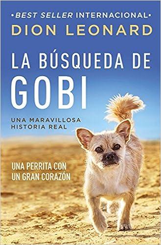 La búsqueda de Gobi: Una perrita con un gran corazón (Una maravillosa historia real) (Spanish Edition): Dion Leonard: 9780718098773: Amazon.com: Books