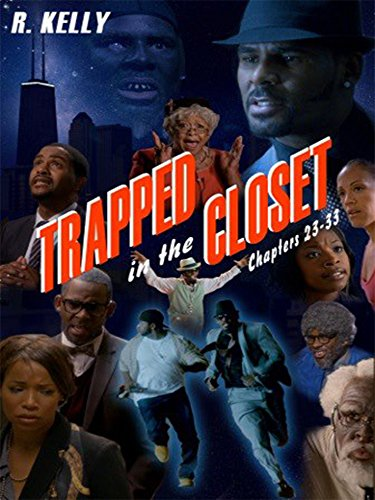 R. Kelly - Trapped in the Closet: Chapters 23-33 (R Kelly Trapped In The Closet 23 33)
