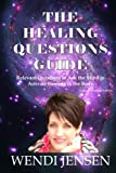 The Healing Questions Guide: Relevant Questions to Ask the Mind to Activate Healing in the Body