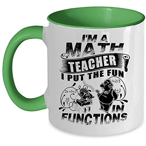 Funny Math Teacher Mug, I Love Math Coffee Mug, I'm A Math Teacher I Put The Fun In Functions Accent Mug, Unique Gift Idea for Women (Accent Mug - Green) ()