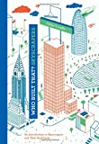 Who Built That? Skyscrapers: An Introduction to Skyscrapers and Their Architects