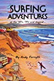 SURFING ADVENTURES of the '60s, '70s and Beyond..., Andy Forsyth, 1436379393