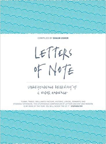 letters of note correspondence deserving of a wider audience amazoncouk shaun usher 9781782112235 books